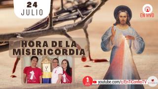 Hora de la Misericordia / 24 de Julio del 2021