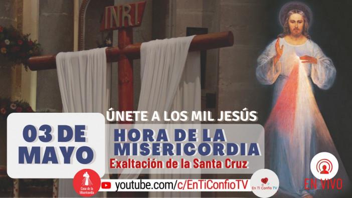 Especial Hora de la Misericordia de la Santa Cruz / 3 de Mayo del 2021