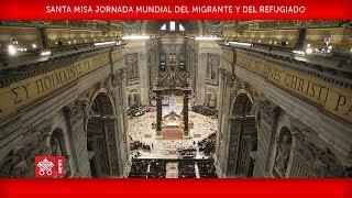Papa Francisco Santa Misa en la Jornada Mundial del Migrante y del Refugiado 2018-01-14
