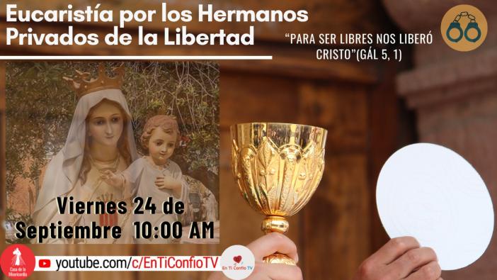 Eucaristía por Los Hermanos Privados de la Libertad / 24 de Septiembre del 2021