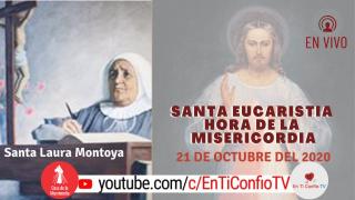 Santa Eucaristía Hora de la Misericordia / 21 de Octubre del 2020
