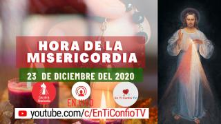 Hora de la Misericordia 23 de Diciembre del 2020