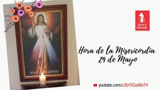 Hora de la Misericordia 29 de Mayo
