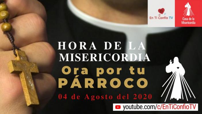 Ora por tu PÁRROCO   Hora de la Misericordia 4 de Agosto