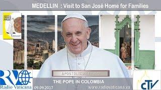 Papa Francisco en Colombia - Visita a la Casa Familia San José