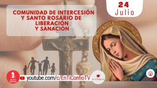 Comunidad de Intercesión Santo Rosario de Liberación y Sanación / 24 de Julio del 2021