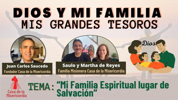 Dios y mi Familia, mis Grandes Tesoros / Mi Familia Espiritual  como lugar de salvación