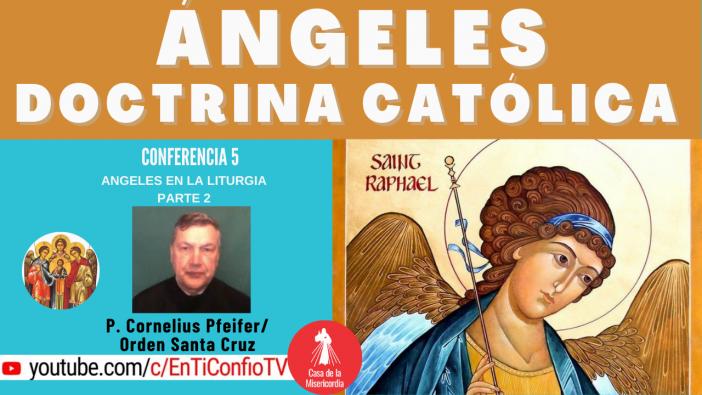 Conferencia 5: Angeles en la Liturgia parte 2