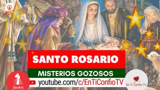 Santo Rosario Misterios Gozosos / 25 de Diciembre del 2020