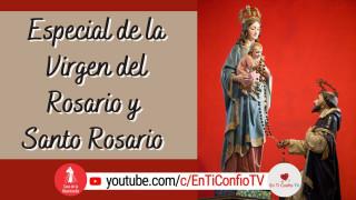 Especial Virgen del Rosario y Santo Rosario / 7 de Octubre del 2021